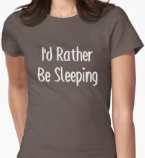 I'd Rather Be Sleeping Tee! Womens Fitted T-Shirt