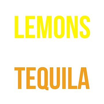 When Life Gives You Lemons Ask For Salt And Tequila! by goodbengal