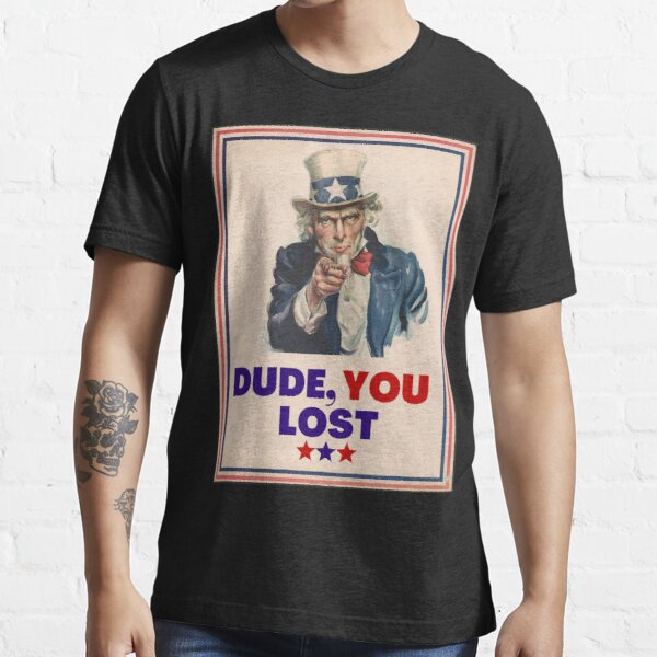 """""""Dude You Lost"""" Essential T-Shirt"""