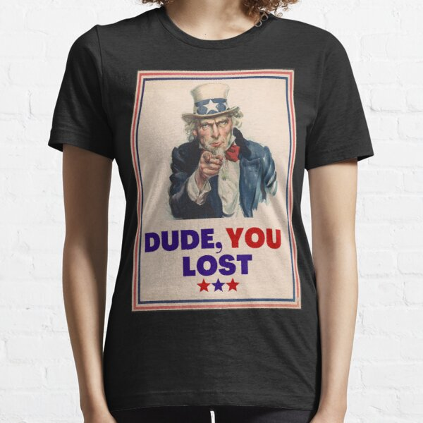 """Dude You Lost"" Essential T-Shirt"