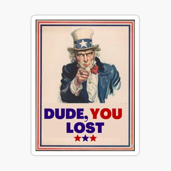 """Dude You Lost"" Sticker"