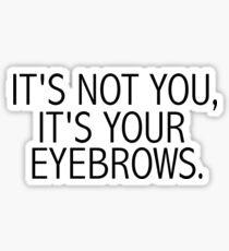 It's Not You, It's Your Eyebrows Sticker