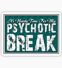 It's time for my psychotic break Sticker