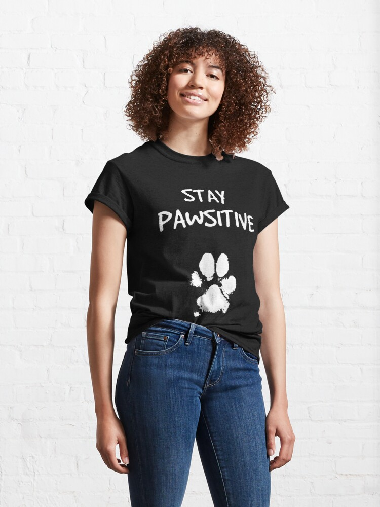 Alternate view of Funny Dog Stay Positive Pun   Gifts for Dog Lovers Classic T-Shirt