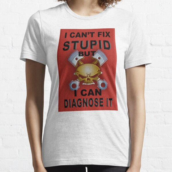I Can't Fix Stupid BUT I Can Diagnose It RED V2 Essential T-Shirt