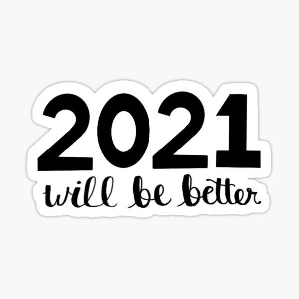2021 Will Be Better Sticker
