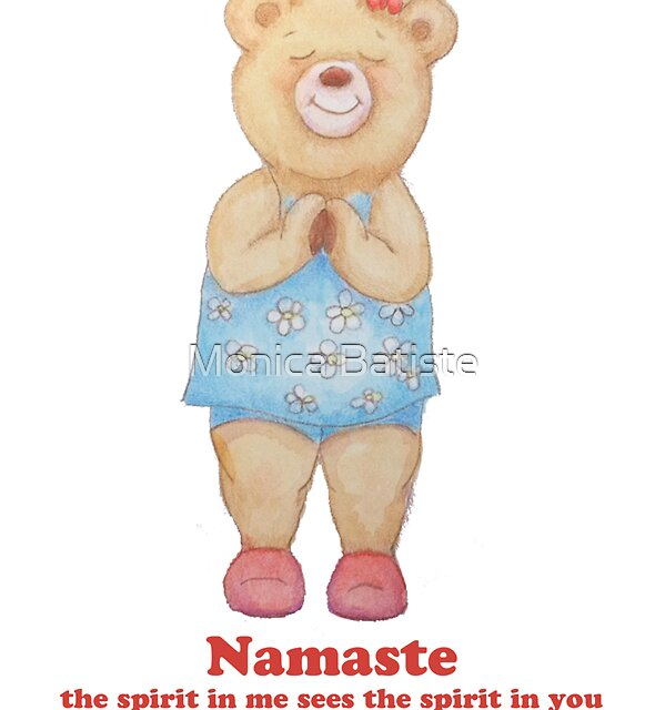 Namaste Bear, the spirit in me sees the spirit in you by Monica Batiste