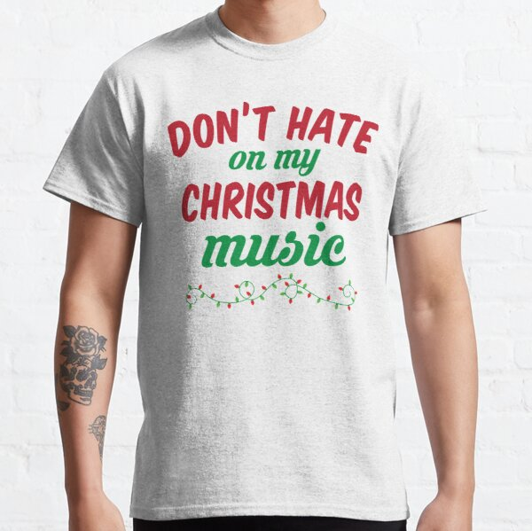 Don't Hate On My Christmas Music Classic T-Shirt