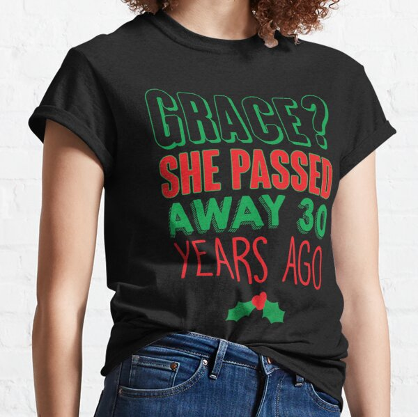 Grace? She Passed 30 Years Ago Classic T-Shirt