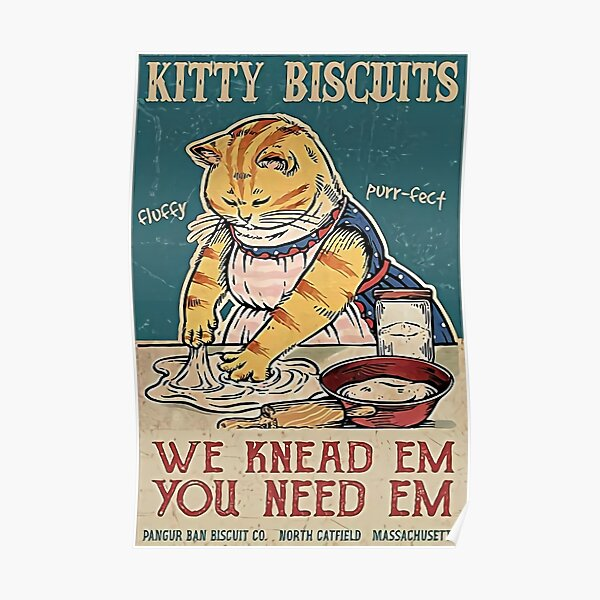 Kitty Biscuits We Knead Em You Need Em Poster