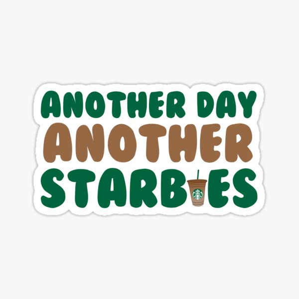 Another Day Another Starbies Sticker