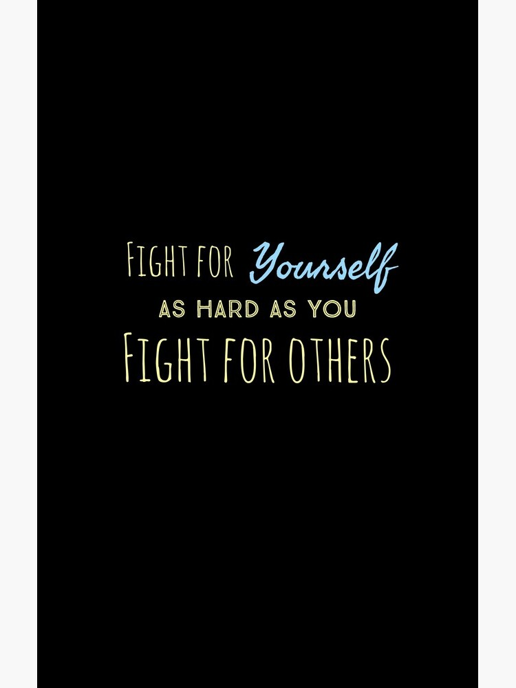 Fight for yourself by ShibbyDesigns
