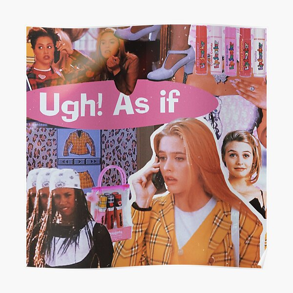 Ugh! As If Collage  Poster