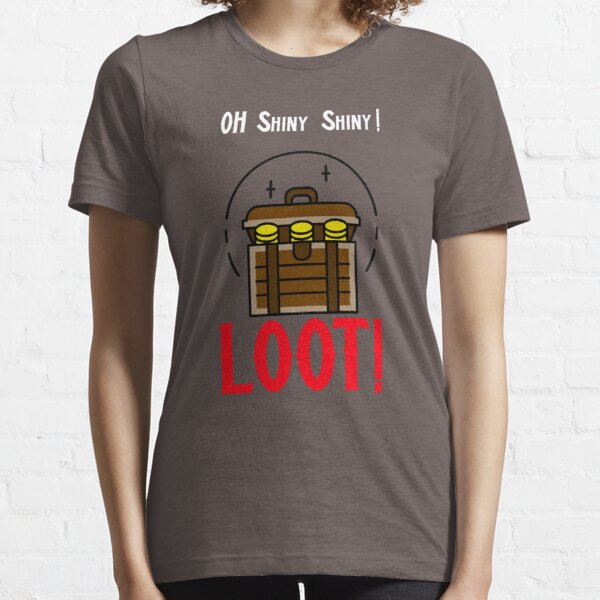 Oh Shiny Shiny! Loot!  Essential T-Shirt