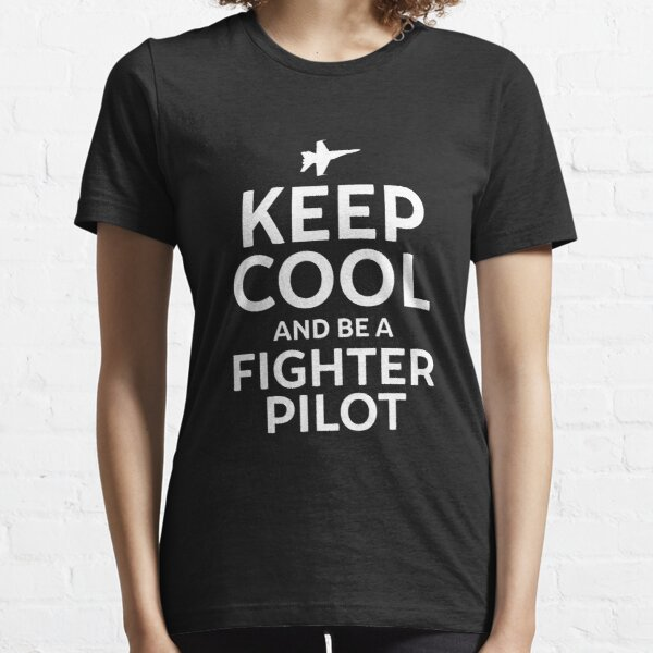 Keep Cool and Be a Fighter Pilot Essential T-Shirt