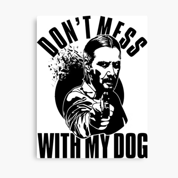 Don't Mess With My Dog John Wick Canvas Print