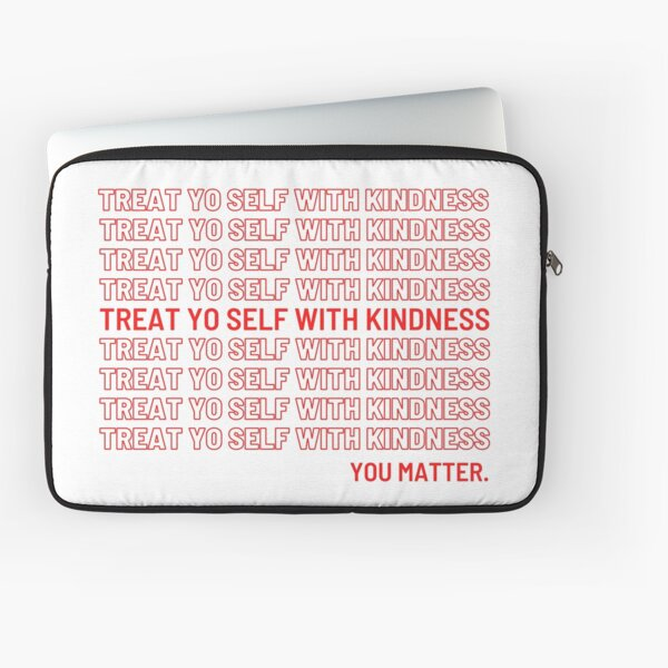 Treat Yo Self With Kindness. You Matter. Laptop Sleeve