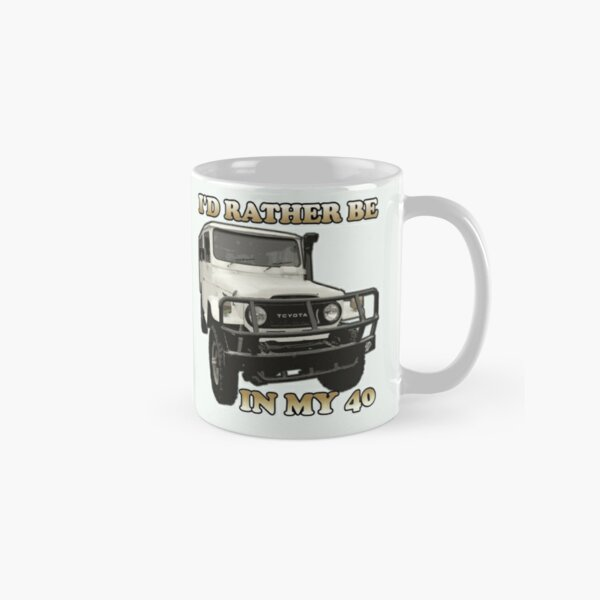 I'd Rather Be In My 40 Classic Mug