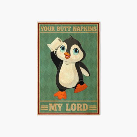 Penguin Your Butt Napkins My Lord funny gifts Art Board Print