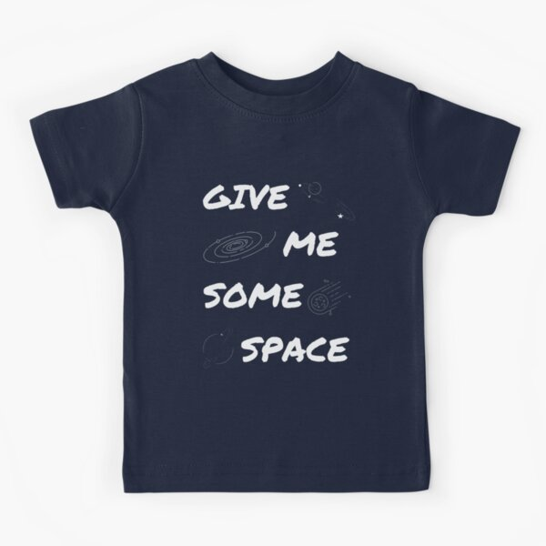Give me some space air to breathe saying space Kids T-Shirt