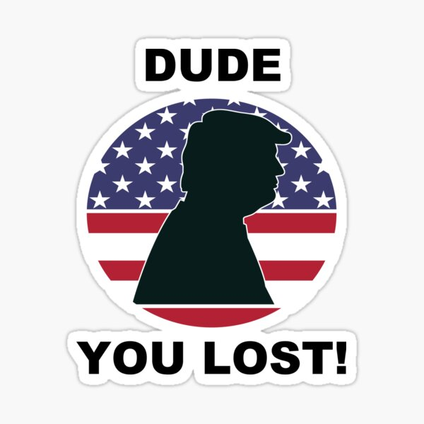 Dude you lost! Sticker
