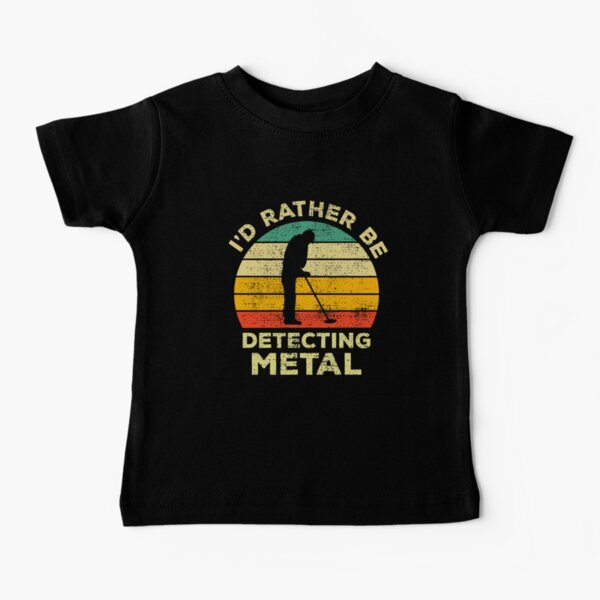 I'd Rather Be Metal detecting Vintage Gift For Metal Detectors Baby T-Shirt