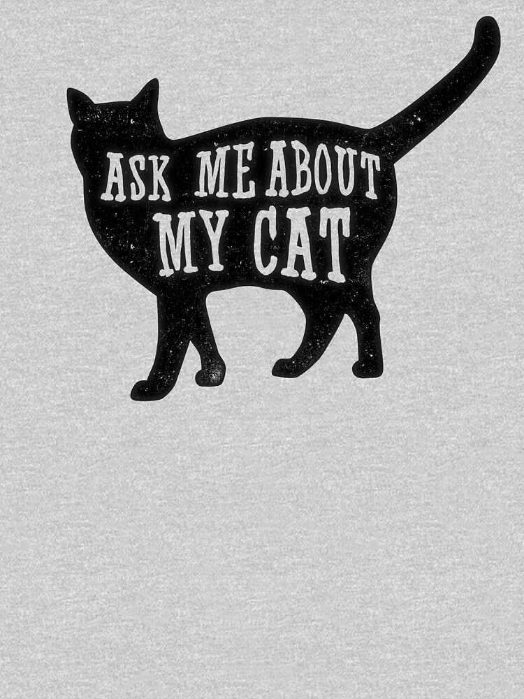 Ask me about my cat, funny cat owner, quote t-shirt by byzmo