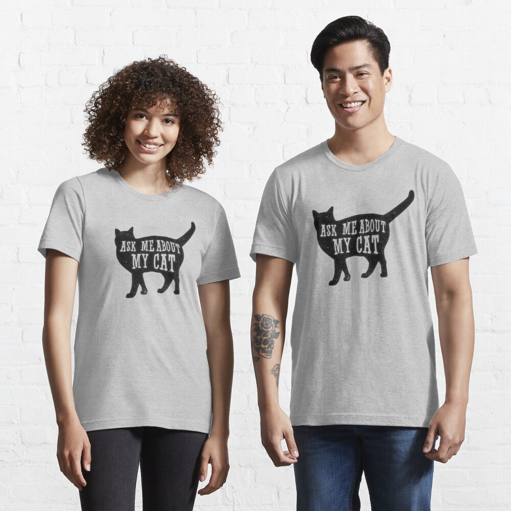 Ask me about my cat, funny cat owner, quote t-shirt Essential T-Shirt