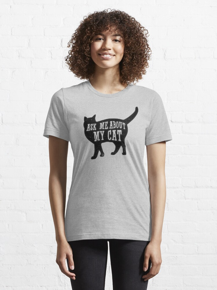 Alternate view of Ask me about my cat, funny cat owner, quote t-shirt Essential T-Shirt
