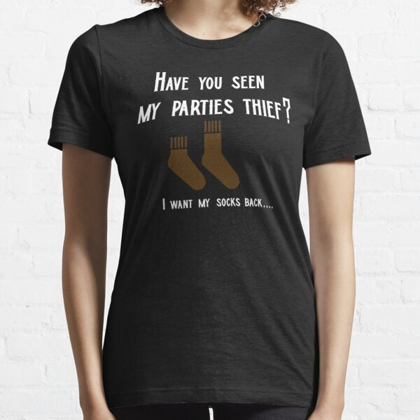 Have you seen the thief? I want my socks... Essential T-Shirt