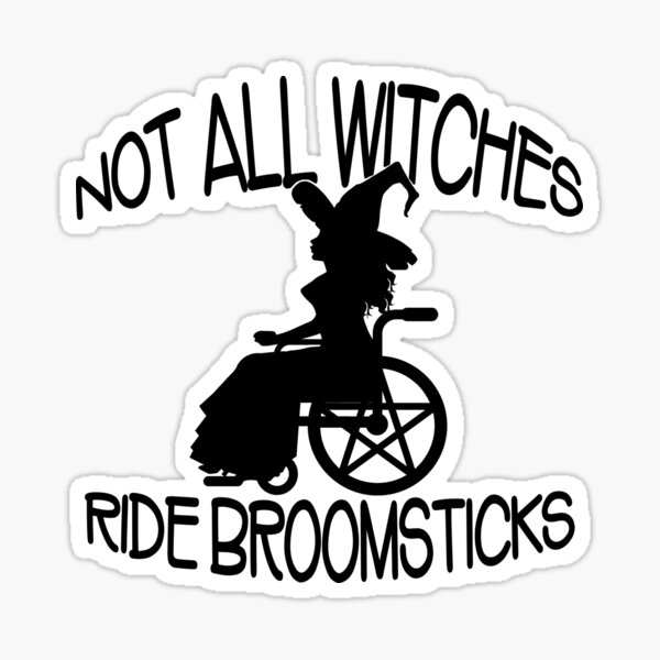 Not all Witches Ride Broomsticks Wheelchair Cheeky Witch® Sticker