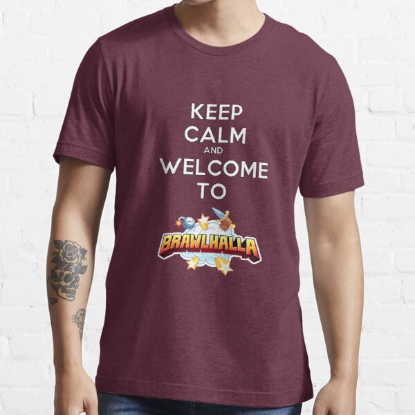 Keep Calm and Welcome to Brawlhalla Essential T-Shirt