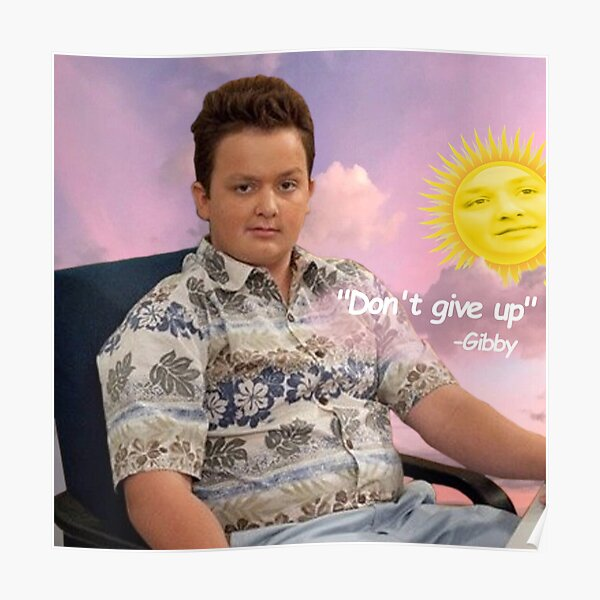 Gibby say Don't give up. iCarly Poster