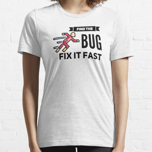 Find The Bug Fix It Fast (color black) Essential T-Shirt