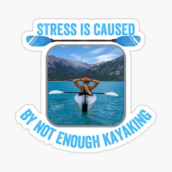 Stress is caused by not enough kayaking Sticker