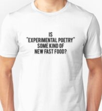 """IS """"EXPERIMENTAL POETRY"""" SOME KIND OF NEW FAST FOOD? T-Shirt"""