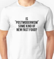 "IS ""POSTMODERNISM"" SOME KIND OF NEW FAST FOOD? T-Shirt"