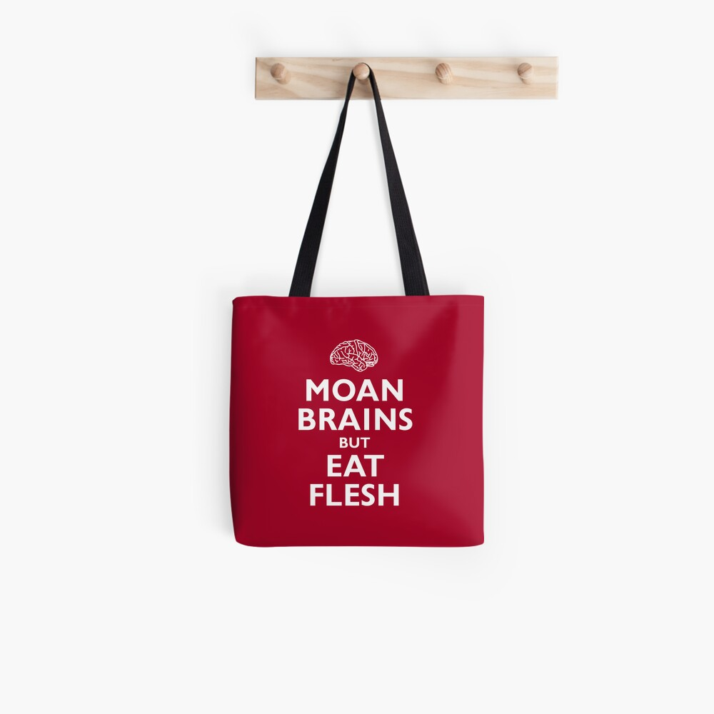 Moan Brains but Eat Flesh Tote Bag