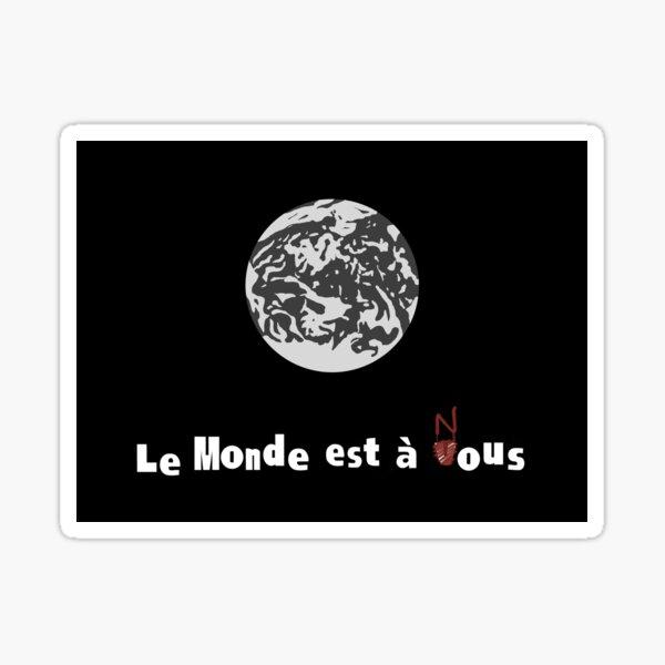 LE MONDE EST À NOUS Sticker
