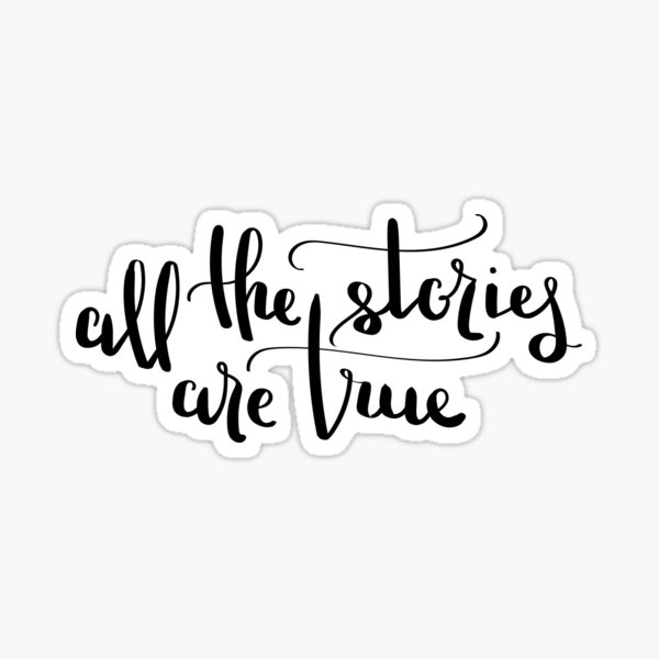 All the stories are true Sticker