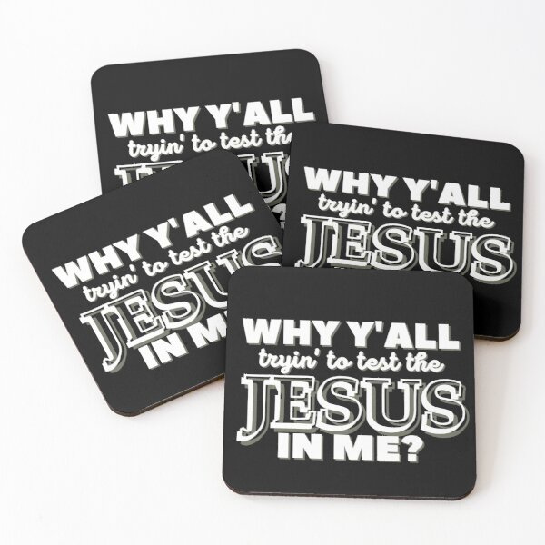 Why Y'all Tryin' to Test the Jesus in Me? Coasters (Set of 4)