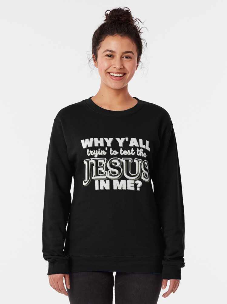 Alternate view of Why Y'all Tryin' to Test the Jesus in Me? Pullover Sweatshirt