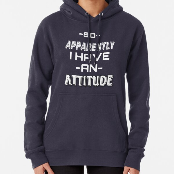 SO APPARENTLY I HAVE AN ATTITUDE FUNNY t-shirts Pullover Hoodie