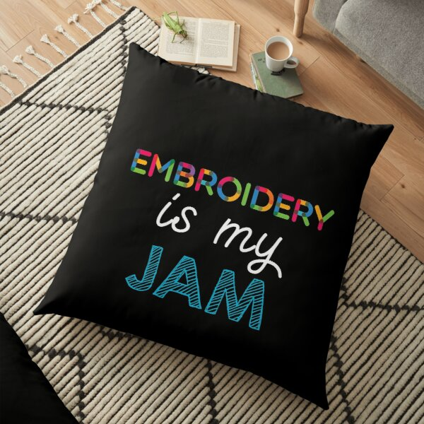 Embroidery is my Jam. Funny Embroidery Design Floor Pillow