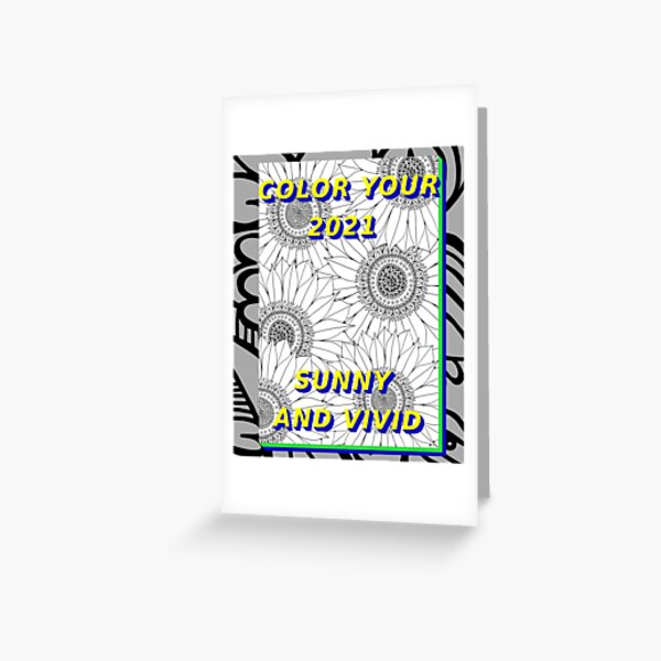 Color your 2021 Sunny, Sunflowers, and Vivid.  Adult coloring page. Affirmations of hope positive living for t-shirts, home decor. 2 Greeting Card