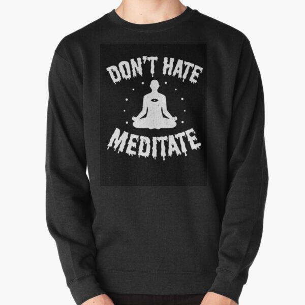 Don't Hate, Meditate  Pullover Sweatshirt