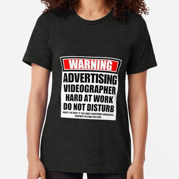 Warning Advertising Videographer Hard At Work Do Not Disturb Tri-blend T-Shirt
