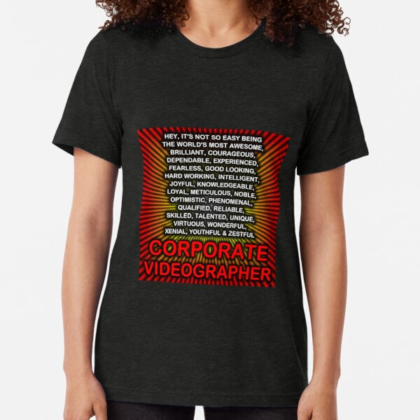Hey, It's Not So Easy Being ... Corporate Videographer  Tri-blend T-Shirt
