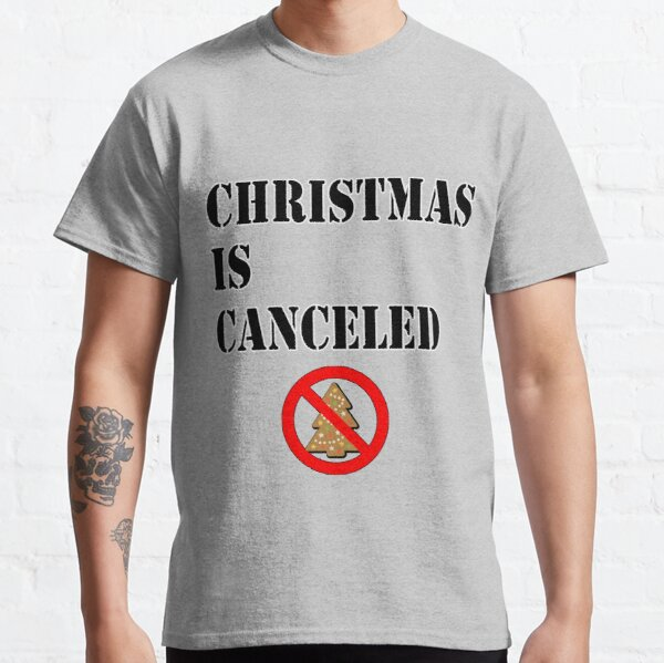 Christmas is Canceled Classic T-Shirt