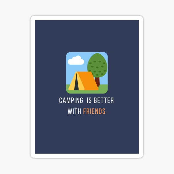 Camping is Better with Friends Sticker